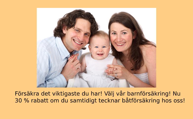 Lycklig mamma, pappa, barn. Text: Försäkra det viktigaste du har! Välj vår barnförsäkring! Nu 30 % rabatt om du samtidigt tecknar båtförsäkring hos oss!