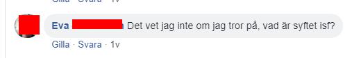 """Facebook-kommentar: Eva: """"Det vet jag inte om jag tror på.. Vad är syftet isf?"""""""
