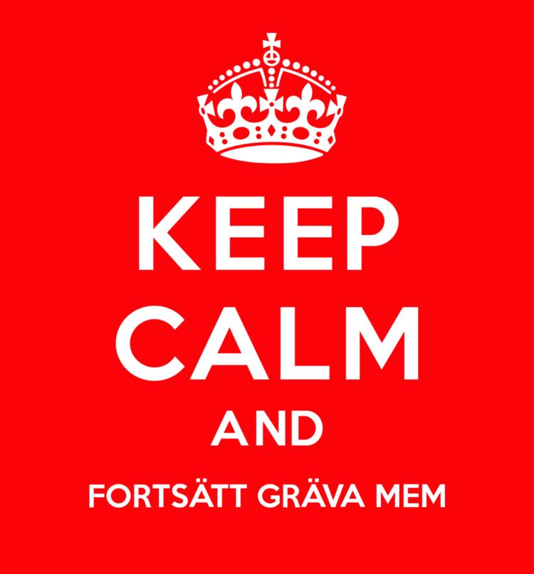 Keep Calm and Fortsätt gräva mem