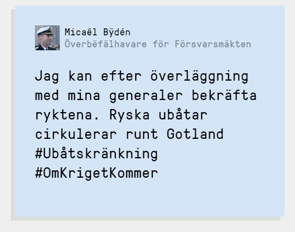 Fejk-social media: Överbefälhavare Michael Byden. Jag kan efter överläggning med mina generalernabekräfta ryktena. Ryska ubåtarcirkulerar runt Gotland.